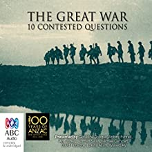 The Great War: Memory, Perceptions and 10 Contested Questions  by Australian Broadcasting Corporation Narrated by full cast