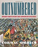 Outnumbered: Incredible Stories of Historys Most Surprising Battlefield Upsets