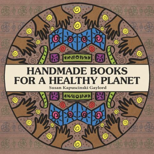 Handmade Books for a Healthy Planet - Sixteen Earth-Friendly Projects From Around The World