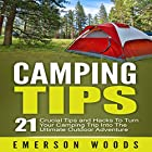 Camping Tips: 21 Crucial Tips and Hacks to Turn Your Camping Trip into the Ultimate Outdoor Adventure Hörbuch von Emerson Woods Gesprochen von: Craig Beck