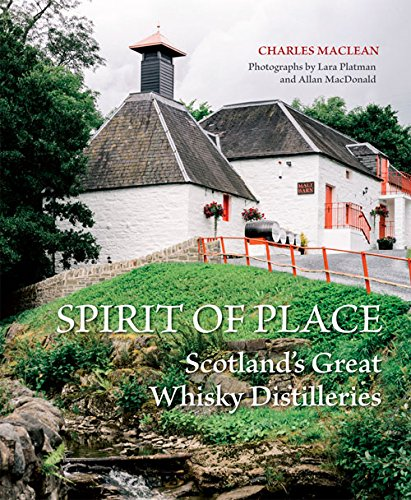 Spirit of Place: Scotland's Great Whisky Distilleries by Charles MacLean