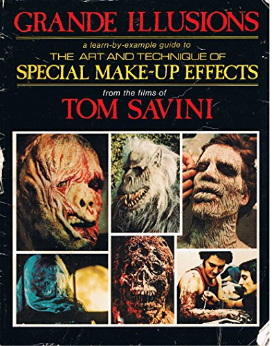Grande Illusions: A Learn-By-Example Guide to the Art and Technique of Special Make-Up Effects from the Films of Tom Sav