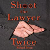 Shoot the Lawyer Twice | Michael Bowen