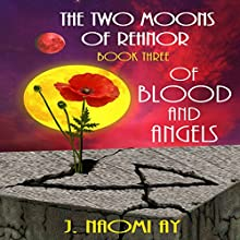 Of Blood and Angels: The Two Moons of Rehnor, Book 3 (       UNABRIDGED) by J. Naomi Ay Narrated by Rebecca A. Reynolds