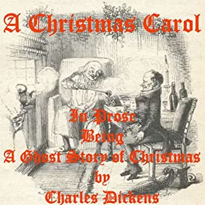 A Christmas Carol: A Christmas Carol in Prose: Being a Ghost Story of Christmas | [Charles Dickens]