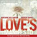 Love's Manifesto: The Courage to Let Your Heart Lead the Way  by Andrew Harvey, Marianne Williamson Narrated by Andrew Harvey, Marianne Williamson