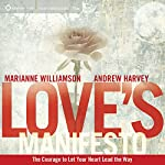 Love's Manifesto: The Courage to Let Your Heart Lead the Way | Andrew Harvey,Marianne Williamson