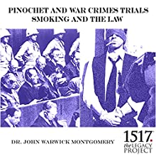 Pinochet and War Crimes Trials: Smoking and the Law Lecture by John Warwick Montgomery Narrated by John Warwick Montgomery