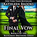 Final Vow: Bluegrass Brothers, Book 7 (       UNABRIDGED) by Kathleen Brooks Narrated by Eric G. Dove