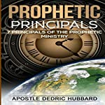 Prophetic Principals: 7 Principals of the Prophetic Ministry | Apostle Dedric Hubbard