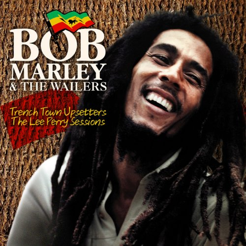 Bob Marley & The Wailers - Trench Town Upsetters: The Lee Perry Sessions - Zortam Music