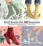 Knit Socks for All Seasons: Fabulous,...