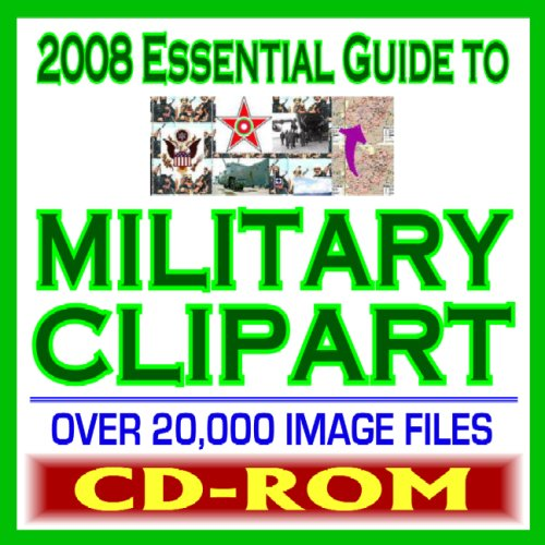 2008 Essential Guide to Military Clipart - Over 20,000 Public Domain Images of the Army, Navy, Air Force, Marines, Coast Guard - Weapons, Insignia, Maps, People, More (CD-ROM)