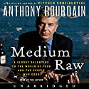 Medium Raw: A Bloody Valentine to the World of Food and the People Who Cook (       UNABRIDGED) by Anthony Bourdain Narrated by Anthony Bourdain