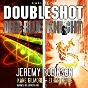 Callsign - Doubleshot: Jack Sigler Thrillers novella collection - Knight and Deep Blue | [Jeremy Robinson, Ethan Cross, Kane Gilmour]