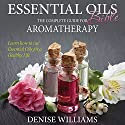 Essential Oils Bible: The Complete Guide for Aromatherapy (       UNABRIDGED) by Denise Williams Narrated by Kathi Beaver
