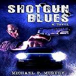 Shotgun Blues: A Novel | Michael Murphy