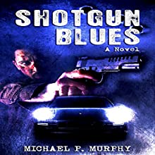 Shotgun Blues: A Novel Audiobook by Michael Murphy Narrated by Mark Finfrock