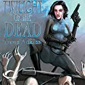 Twilight of the Dead (       UNABRIDGED) by Travis Adkins Narrated by Rachel Botchan, L. J. Ganser, Kevin T. Collins