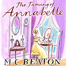 The Taming of Annabelle: The Six Sisters, Book 2 (       UNABRIDGED) by M. C. Beaton Narrated by Claire Morgan