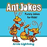 Ant Jokes! (*BONUS* Insect Jokes Included!): Funny Ant and Insect Jokes for Kids (Funny Animal Jokes eBook for Children)