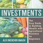 Investments: The Easy Guide to Building Wealth with Agricultural Business for Beginners Hörbuch von Alex Nkenchor Uwajeh Gesprochen von: Annette Martin