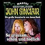So grausam, schön und tödlich (John Sinclair 1703)   Jason Dark