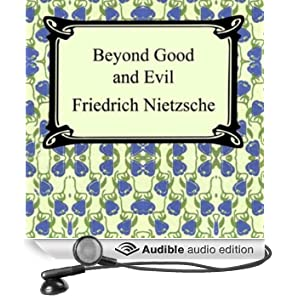 Beyond Good and Evil: Prelude to a Philosophy of the Future (Unabridged)