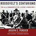 Roosevelt's Centurions: FDR and the Commanders He Led to Victory in World War II (       UNABRIDGED) by Joseph E. Persico Narrated by Dan Woren