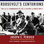 Roosevelt's Centurions: FDR and the Commanders He Led to Victory in World War II | Joseph E. Persico