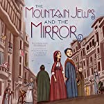 The Mountain Jews and the Mirror | Ruchama King Feuerman