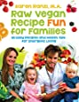 Raw Vegan Recipe Fun for Families: 115 Easy Recipes and Health Tips  for Energetic Living