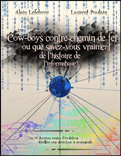 Cow-boys contre chemin de fer ou que savez-vous vraiment de l'histoire de l'informatique ?