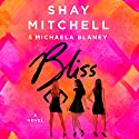 Bliss: A Novel Audiobook by Shay Mitchell, Michaela Blaney Narrated by Shay Mitchell