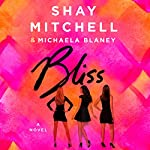 Bliss: A Novel | Shay Mitchell,Michaela Blaney