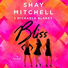 Bliss: A Novel (       UNABRIDGED) by Shay Mitchell, Michaela Blaney Narrated by Shay Mitchell