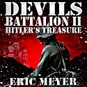 Hitler's Treasure: Devil's Battalion II Audiobook by Eric Meyer Narrated by Neal Vickers