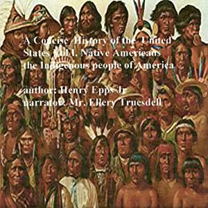 A Concise History of the United States, Volume I: Native Americans the Indigenous People of America | [Henry Harrison Epps]