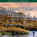 A River Runs Through It and Other Stories (       UNABRIDGED) by Norman Maclean Narrated by David Manis