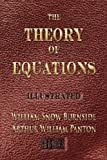 img - for The Theory Of Equations - Unabridged - Illustrated Unabridged edition by William Snow Burnside, Arthur William Panton (2007) Hardcover book / textbook / text book