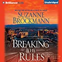 Breaking the Rules Audiobook by Suzanne Brockmann Narrated by Patrick Lawlor, Renee Raudman