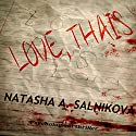 Love, Thais Audiobook by Natasha A. Salnikova Narrated by Kauleen Cloutier