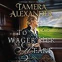 To Wager Her Heart: A Belle Meade Plantation Novel, Book 3 Hörbuch von Tamera Alexander Gesprochen von: Melba Sibrel