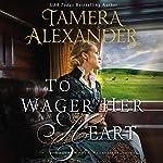 To Wager Her Heart: A Belle Meade Plantation Novel, Book 3 | Tamera Alexander