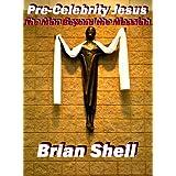 Pre-Celebrity Jesus ~ Brian Shell