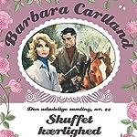 Skuffet kærlighed (Barbara Cartland - Den udødelige samling 22) | Barbara Cartland