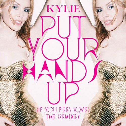 Kylie Minogue-Put Your Hands Up (If You Feel Love)-PROMO-CDR-FLAC-2011-WRE Download
