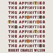 The Affinities | [Robert Charles Wilson]
