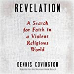 Revelation: A Search for Faith in a Violent Religious World   Dennis Covington