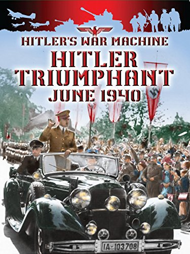 Hitler's War Machine Hitler Triumphant June 1940